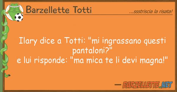 "Barzellette Totti ilary dice totti: ""mi ingrassano quest"