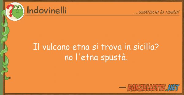 Indovinelli vulcano etna trova sicilia? no