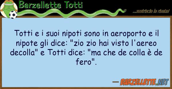 Barzellette Totti totti nipoti sono aeroporto