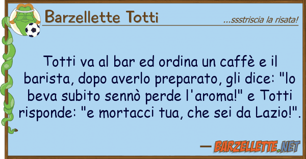 Barzellette Totti totti va bar ordina caff?