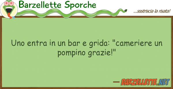 "Barzellette Sporche entra bar grida: ""cameriere"