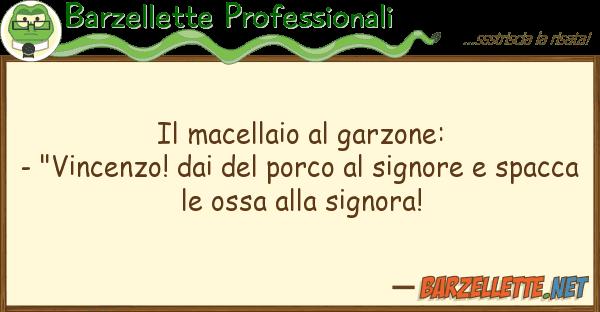 """Barzellette Professionali macellaio garzone: - """"vincenzo! d"""