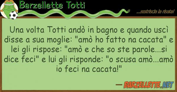 Barzellette Totti volta totti and? bagno quando u